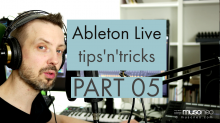 Ableton Live tips and tricks PART 05