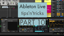 Ableton Live tips and tricks PART 10